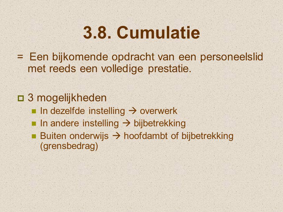 3.8. Cumulatie = Een bijkomende opdracht van een personeelslid met reeds een volledige prestatie.  3 mogelijkheden In dezelfde instelling  overwerk