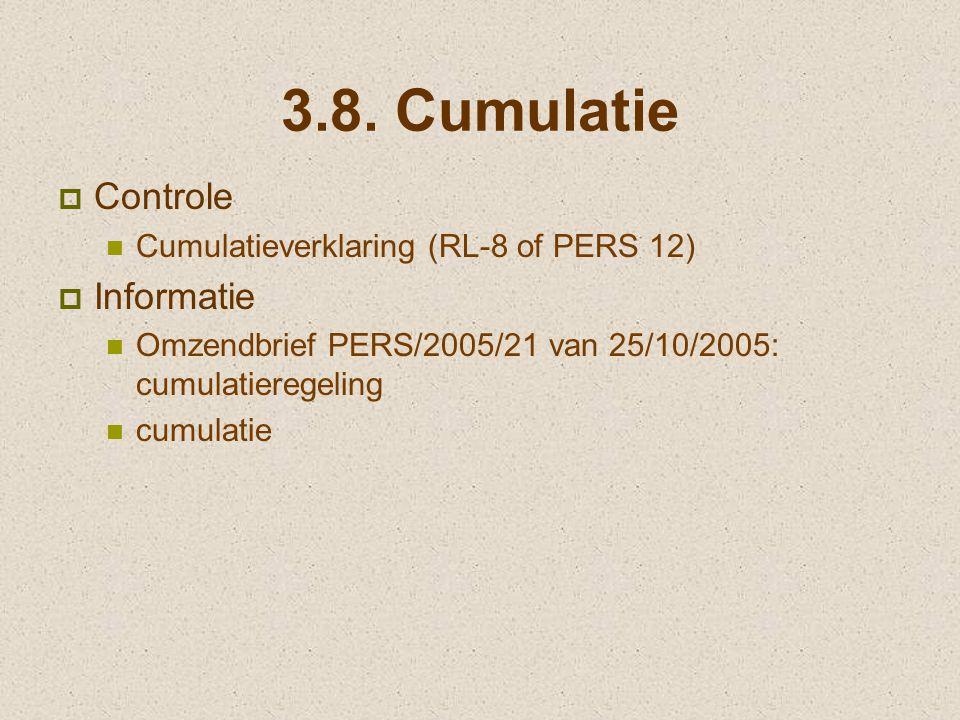 3.8. Cumulatie  Controle Cumulatieverklaring (RL-8 of PERS 12)  Informatie Omzendbrief PERS/2005/21 van 25/10/2005: cumulatieregeling cumulatie