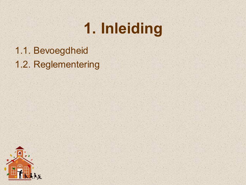 1.Inleiding 1.1. Bevoegdheid 1.2. Reglementering