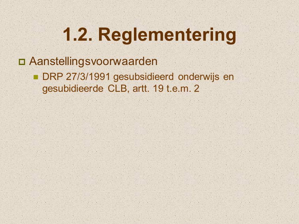 1.2. Reglementering  Aanstellingsvoorwaarden DRP 27/3/1991 gesubsidieerd onderwijs en gesubidieerde CLB, artt. 19 t.e.m. 2