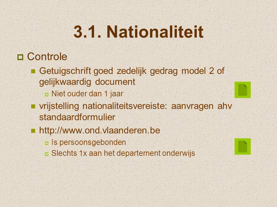 3.1. Nationaliteit  Controle Getuigschrift goed zedelijk gedrag model 2 of gelijkwaardig document  Niet ouder dan 1 jaar vrijstelling nationaliteits