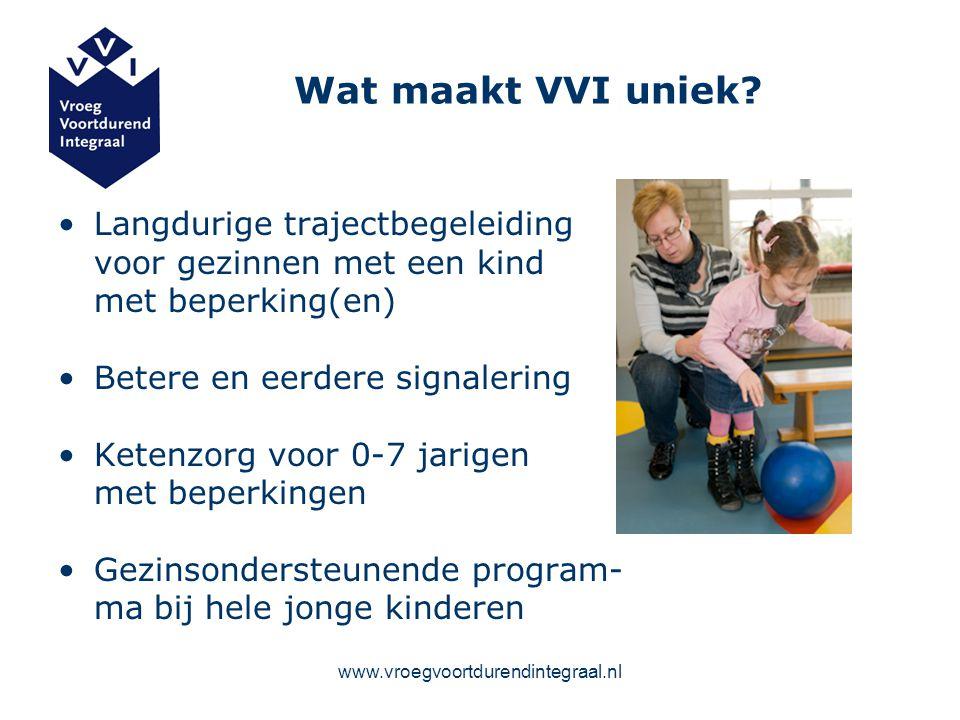www.vroegvoortdurendintegraal.nl Wat maakt VVI uniek? Langdurige trajectbegeleiding voor gezinnen met een kind met beperking(en) Betere en eerdere sig