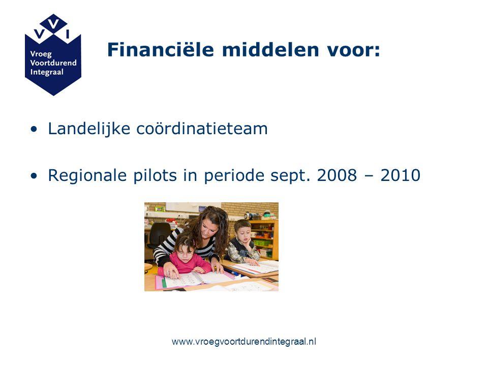 www.vroegvoortdurendintegraal.nl Financiële middelen voor: Landelijke coördinatieteam Regionale pilots in periode sept. 2008 – 2010