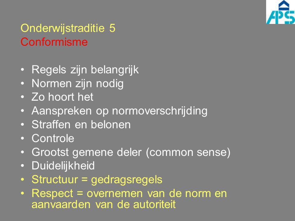 Onderwijstraditie 5 Conformisme Regels zijn belangrijk Normen zijn nodig Zo hoort het Aanspreken op normoverschrijding Straffen en belonen Controle Gr