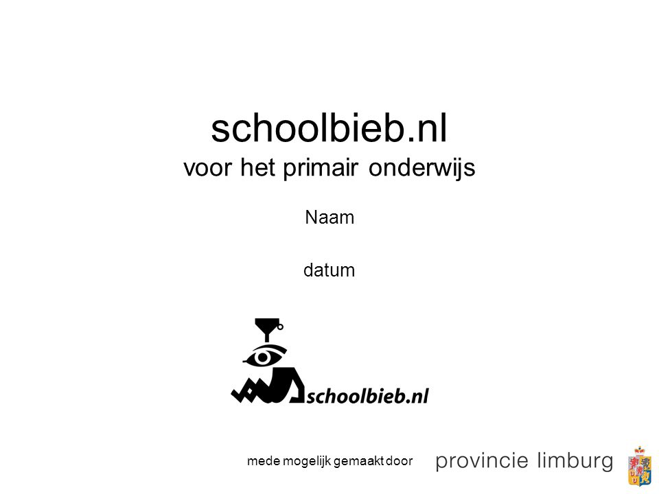 mede mogelijk gemaakt door schoolbieb.nl voor het primair onderwijs Naam datum
