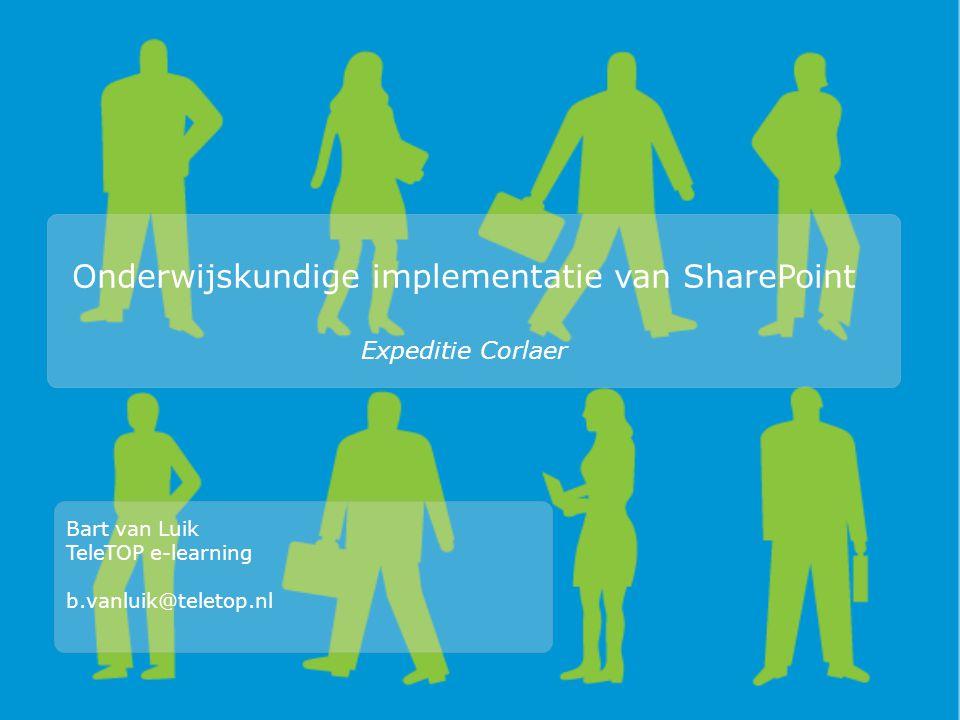 Onderwijskundige implementatie van SharePoint Expeditie Corlaer Bart van Luik TeleTOP e-learning b.vanluik@teletop.nl