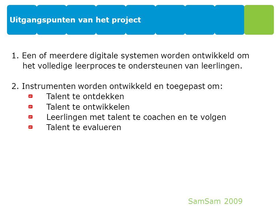 SamSam 2009 Uitgangspunten van het project 11 1. Een of meerdere digitale systemen worden ontwikkeld om het volledige leerproces te ondersteunen van l