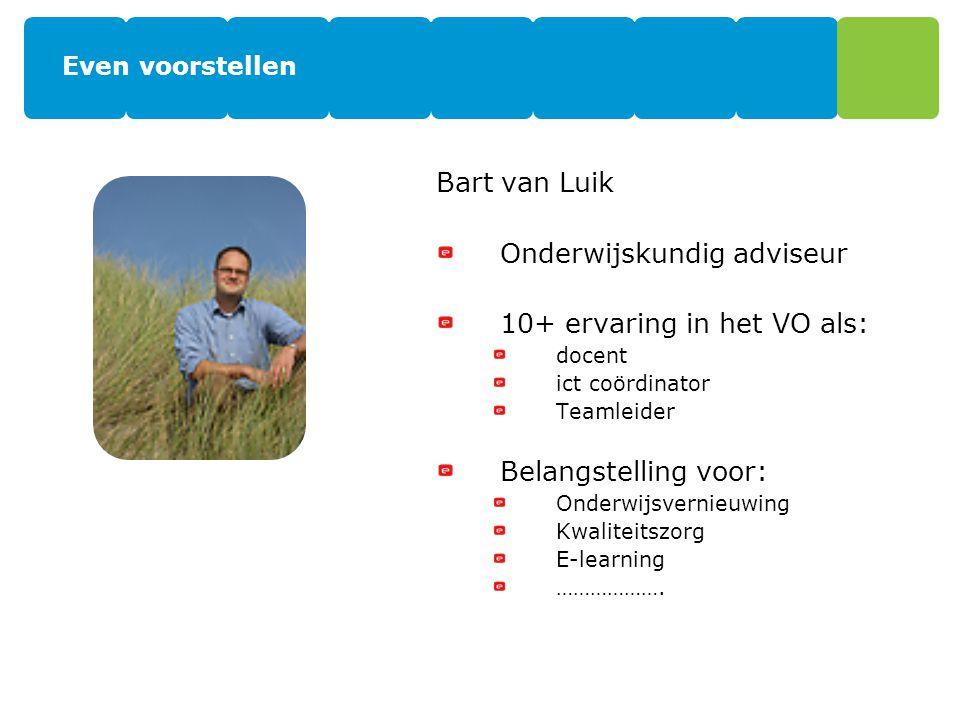 Bart van Luik Onderwijskundig adviseur 10+ ervaring in het VO als: docent ict coördinator Teamleider Belangstelling voor: Onderwijsvernieuwing Kwaliteitszorg E-learning ……………….