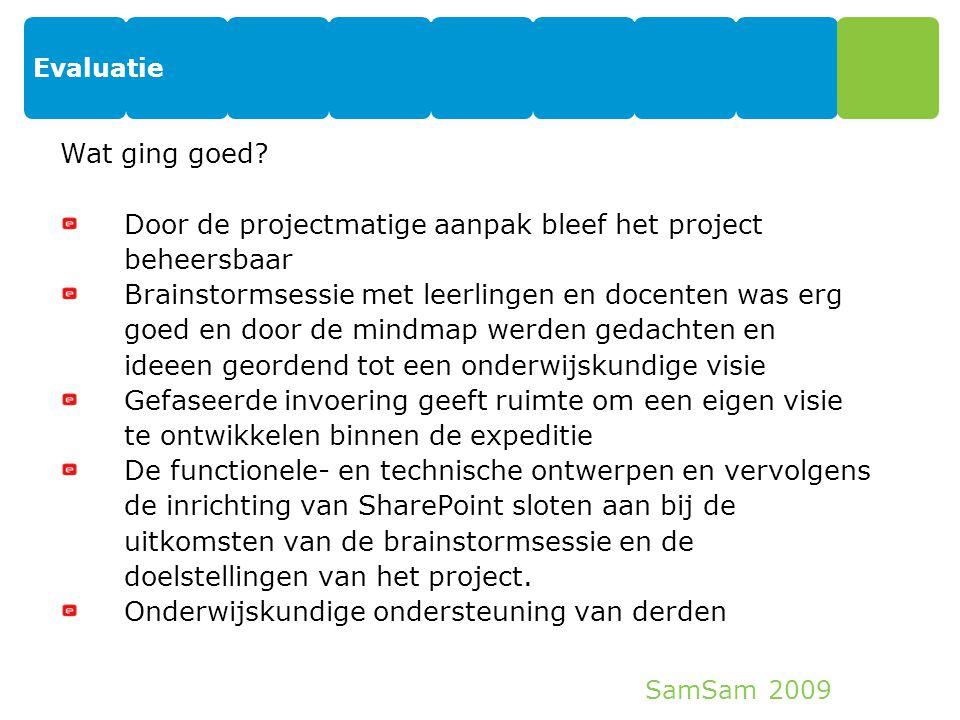 SamSam 2009 Evaluatie 25 Wat ging goed? Door de projectmatige aanpak bleef het project beheersbaar Brainstormsessie met leerlingen en docenten was erg