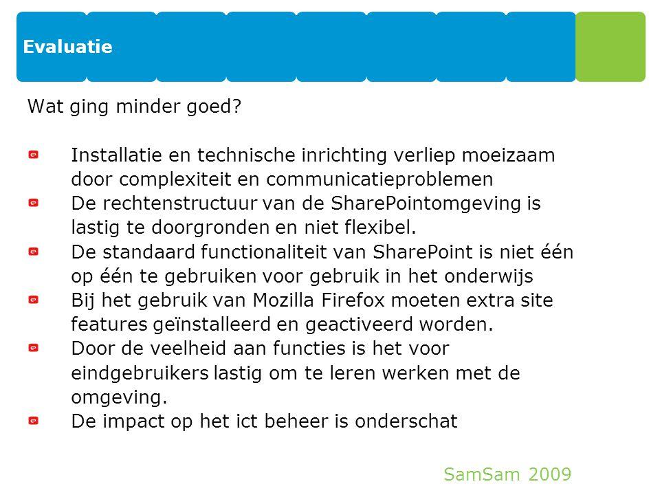 SamSam 2009 Evaluatie 26 Wat ging minder goed? Installatie en technische inrichting verliep moeizaam door complexiteit en communicatieproblemen De rec