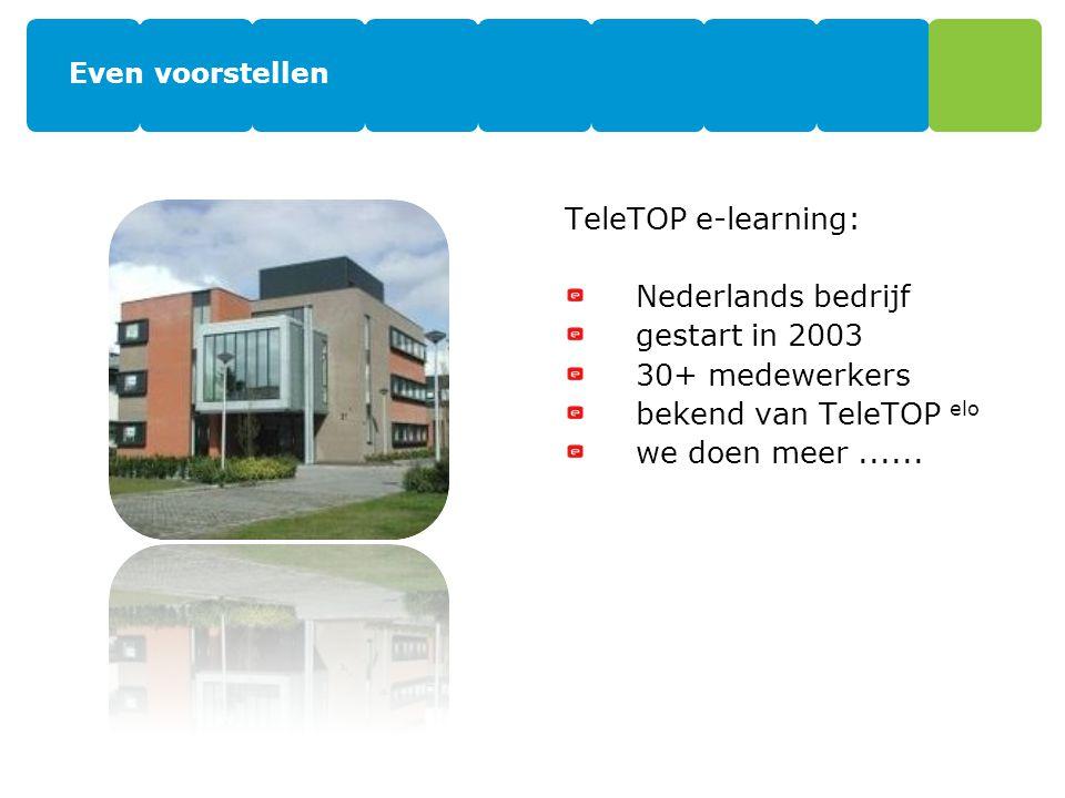 TeleTOP e-learning: Nederlands bedrijf gestart in 2003 30+ medewerkers bekend van TeleTOP elo we doen meer...... Even voorstellen
