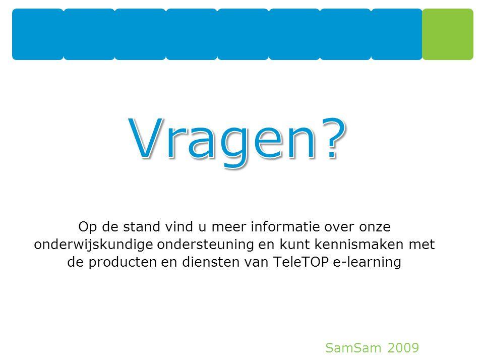 SamSam 2009 36 Op de stand vind u meer informatie over onze onderwijskundige ondersteuning en kunt kennismaken met de producten en diensten van TeleTO