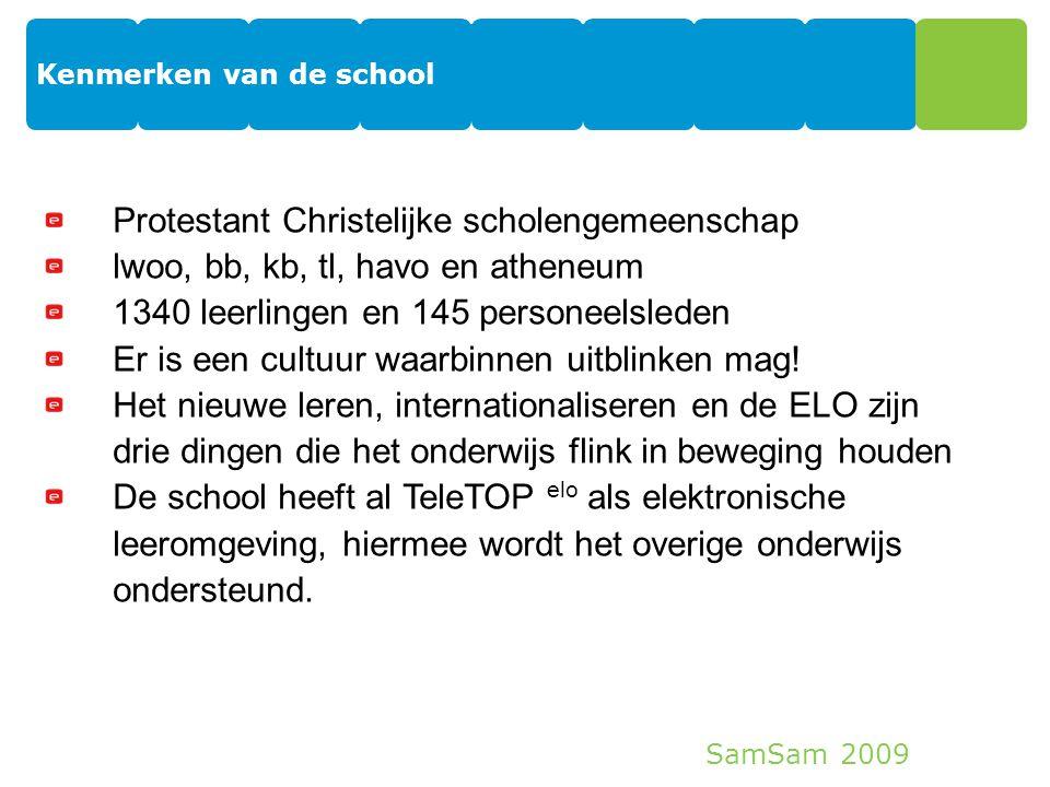 SamSam 2009 Kenmerken van de school 6 Protestant Christelijke scholengemeenschap lwoo, bb, kb, tl, havo en atheneum 1340 leerlingen en 145 personeelsl
