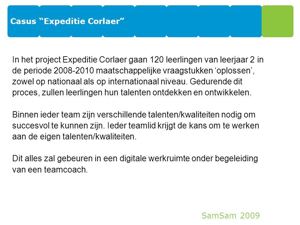 SamSam 2009 Casus Expeditie Corlaer 9 In het project Expeditie Corlaer gaan 120 leerlingen van leerjaar 2 in de periode 2008-2010 maatschappelijke vraagstukken 'oplossen', zowel op nationaal als op internationaal niveau.