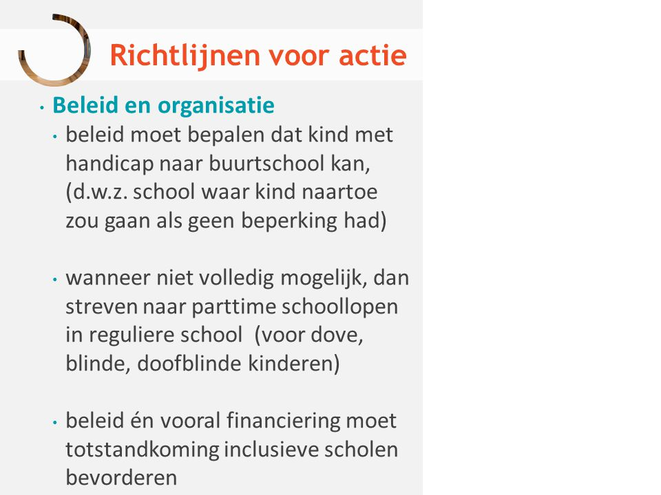 Richtlijnen voor actie Beleid en organisatie beleid moet bepalen dat kind met handicap naar buurtschool kan, (d.w.z. school waar kind naartoe zou gaan
