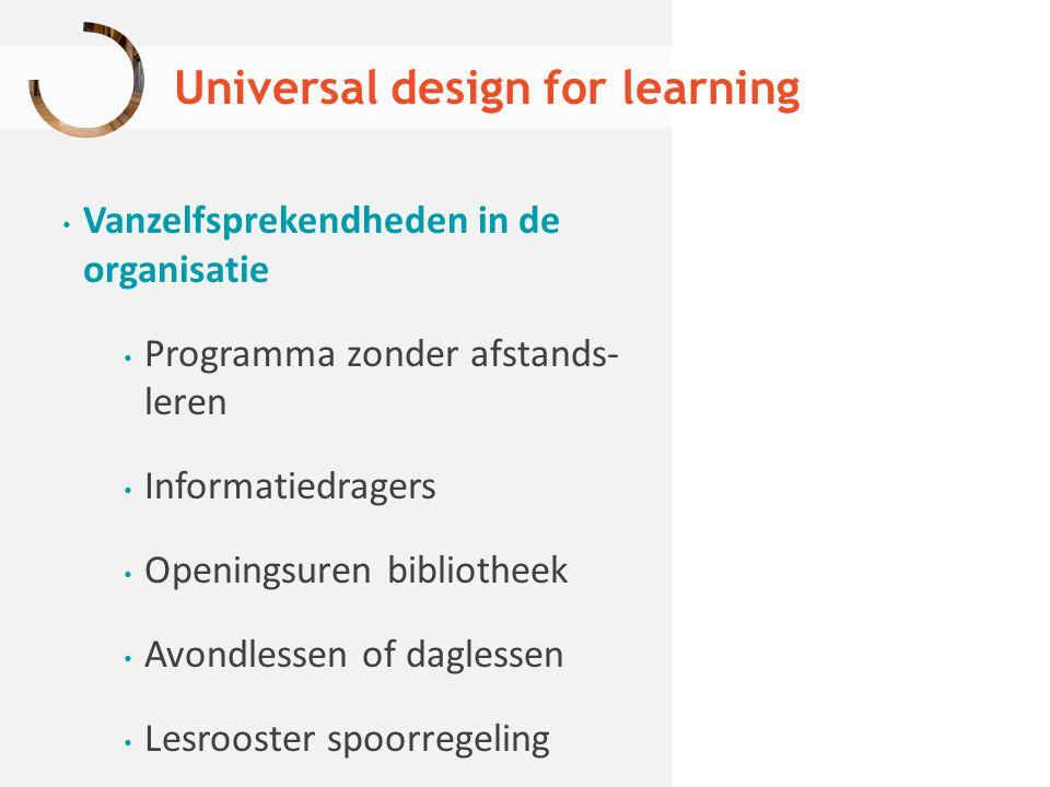 Universal design for learning Vanzelfsprekendheden in de organisatie Programma zonder afstands- leren Informatiedragers Openingsuren bibliotheek Avond