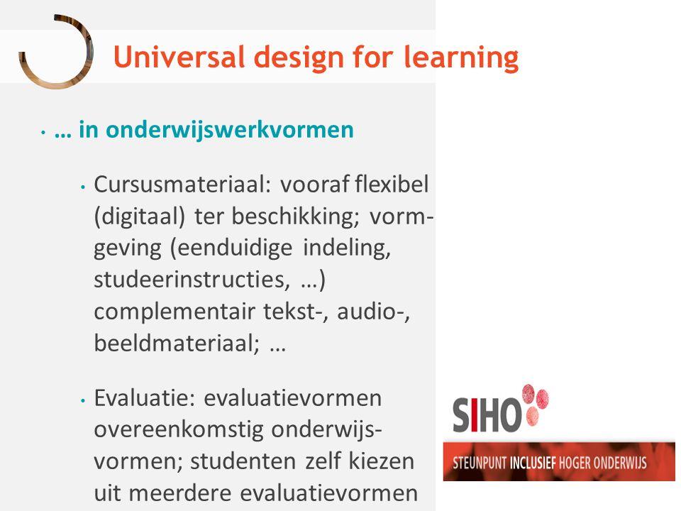 Universal design for learning … in onderwijswerkvormen Cursusmateriaal: vooraf flexibel (digitaal) ter beschikking; vorm- geving (eenduidige indeling,