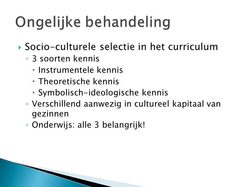  Socio-culturele selectie in het curriculum ◦ 3 soorten kennis  Instrumentele kennis  Theoretische kennis  Symbolisch-ideologische kennis ◦ Versch