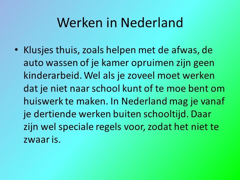 Werken in Nederland Klusjes thuis, zoals helpen met de afwas, de auto wassen of je kamer opruimen zijn geen kinderarbeid. Wel als je zoveel moet werke