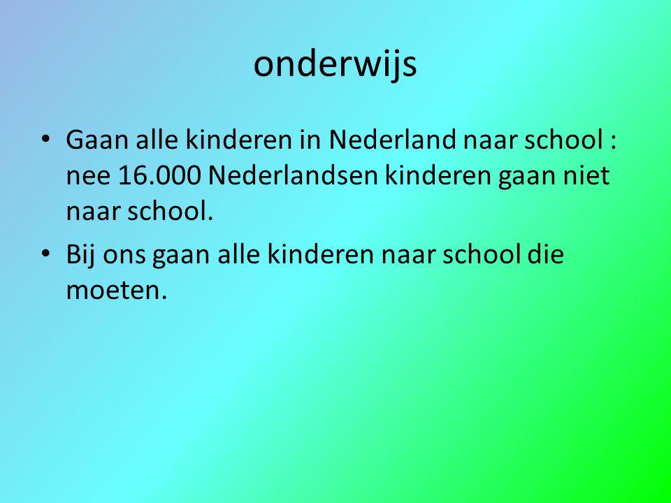 onderwijs Gaan alle kinderen in Nederland naar school : nee 16.000 Nederlandsen kinderen gaan niet naar school. Bij ons gaan alle kinderen naar school