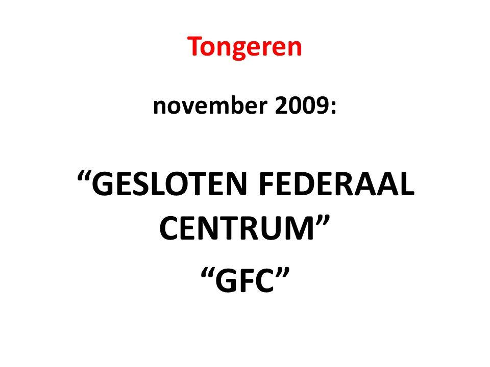 Tongeren november 2009: GESLOTEN FEDERAAL CENTRUM GFC