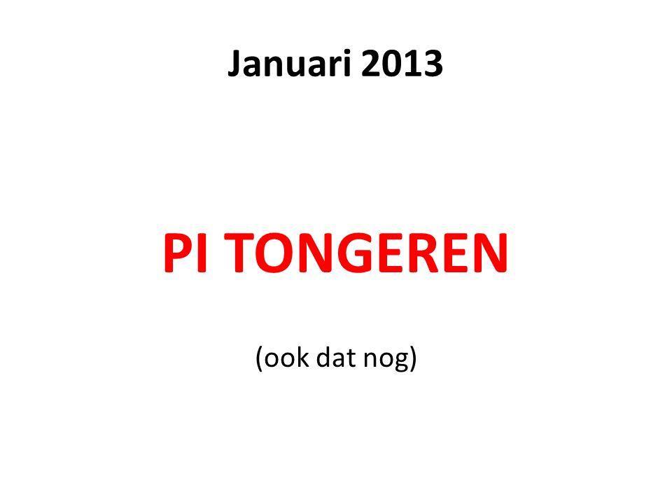 Januari 2013 PI TONGEREN (ook dat nog)