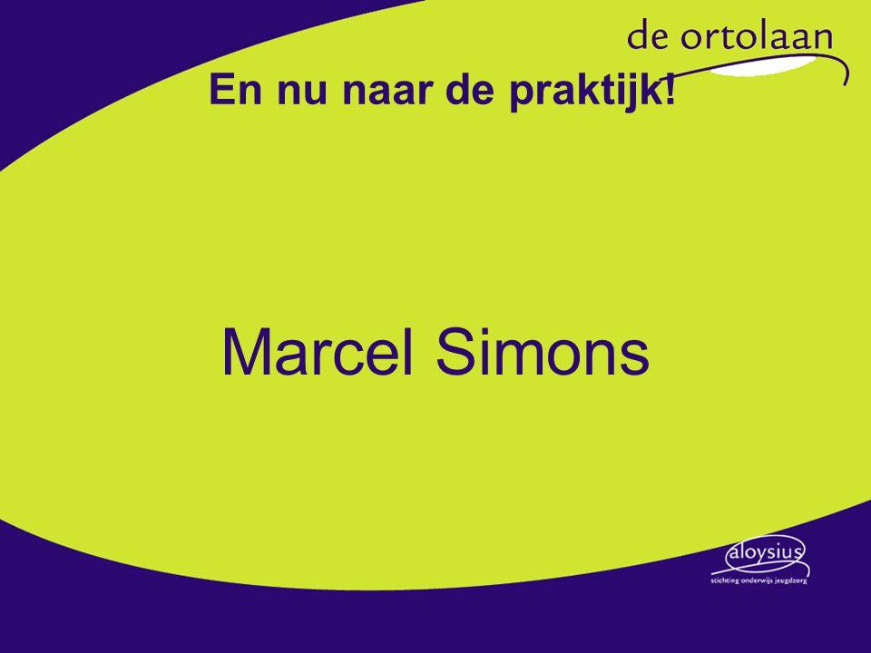 En nu naar de praktijk! Marcel Simons