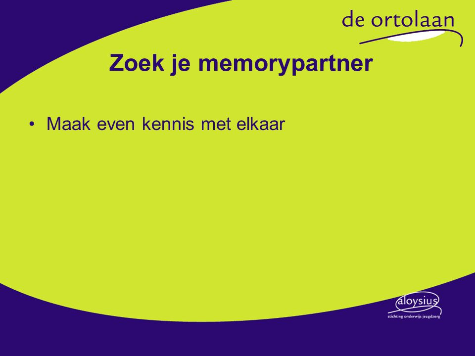 Zoek je memorypartner Maak even kennis met elkaar