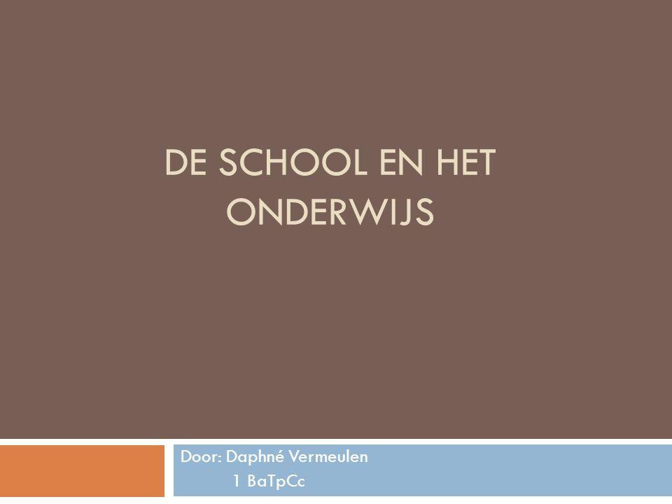 DE SCHOOL EN HET ONDERWIJS Door: Daphné Vermeulen 1 BaTpCc