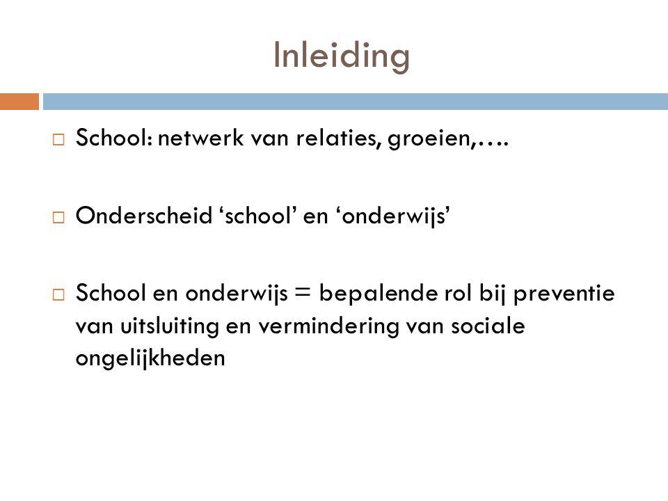 Inleiding  School: netwerk van relaties, groeien,….  Onderscheid 'school' en 'onderwijs'  School en onderwijs = bepalende rol bij preventie van uit