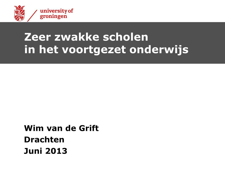 Wim van de Grift Drachten Juni 2013 Zeer zwakke scholen in het voortgezet onderwijs