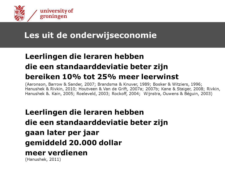 Les uit de onderwijseconomie Leerlingen die leraren hebben die een standaarddeviatie beter zijn bereiken 10% tot 25% meer leerwinst (Aaronson, Barrow & Sander, 2007; Brandsma & Knuver, 1989; Bosker & Witziers, 1996; Hanushek & Rivkin, 2010; Houtveen & Van de Grift, 2007a; 2007b; Kane & Staiger, 2008; Rivkin, Hanushek &.