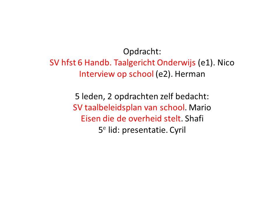 Opdracht: SV hfst 6 Handb. Taalgericht Onderwijs (e1). Nico Interview op school (e2). Herman 5 leden, 2 opdrachten zelf bedacht: SV taalbeleidsplan va