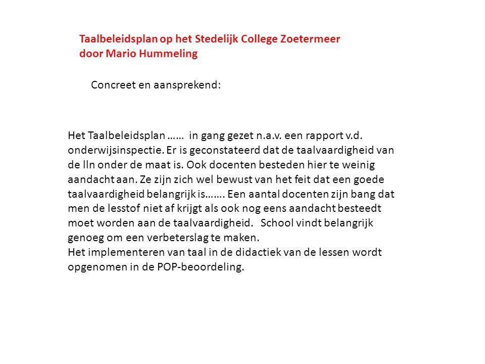Taalbeleidsplan op het Stedelijk College Zoetermeer door Mario Hummeling Het Taalbeleidsplan …… in gang gezet n.a.v. een rapport v.d. onderwijsinspect