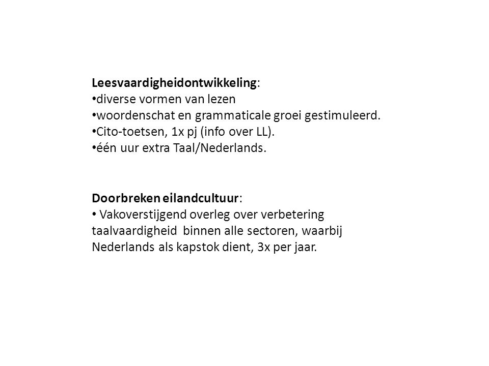 Leesvaardigheidontwikkeling: diverse vormen van lezen woordenschat en grammaticale groei gestimuleerd. Cito-toetsen, 1x pj (info over LL). één uur ext