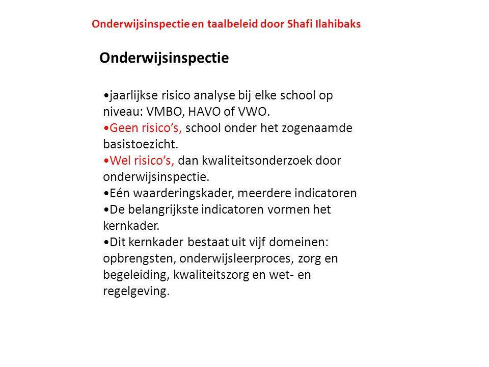 Onderwijsinspectie en taalbeleid door Shafi Ilahibaks Onderwijsinspectie jaarlijkse risico analyse bij elke school op niveau: VMBO, HAVO of VWO. Geen