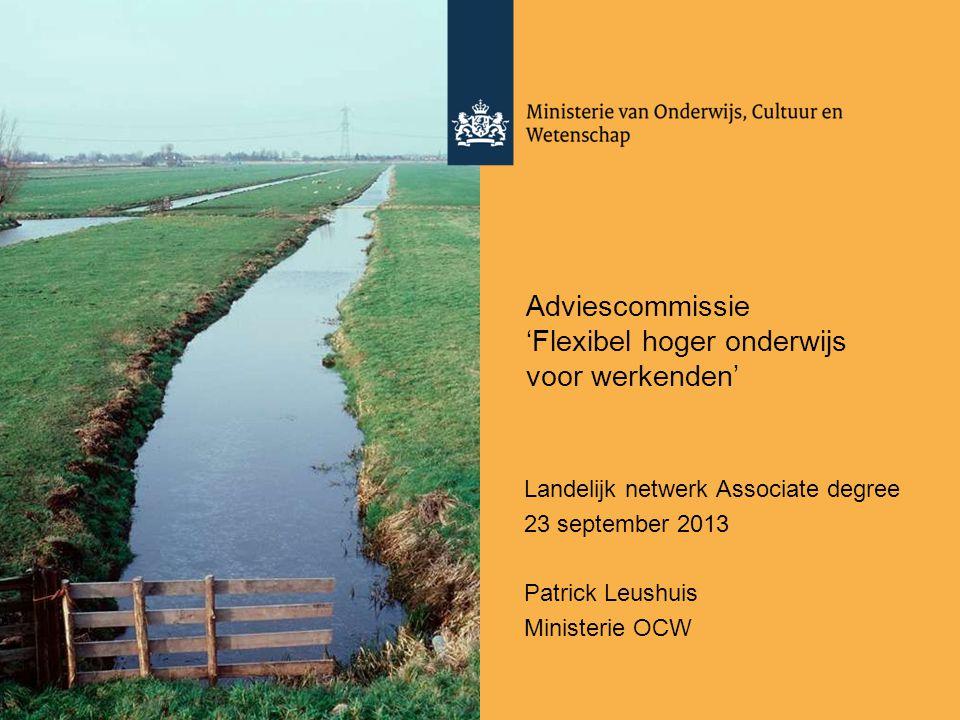 Adviescommissie 'Flexibel hoger onderwijs voor werkenden' Landelijk netwerk Associate degree 23 september 2013 Patrick Leushuis Ministerie OCW