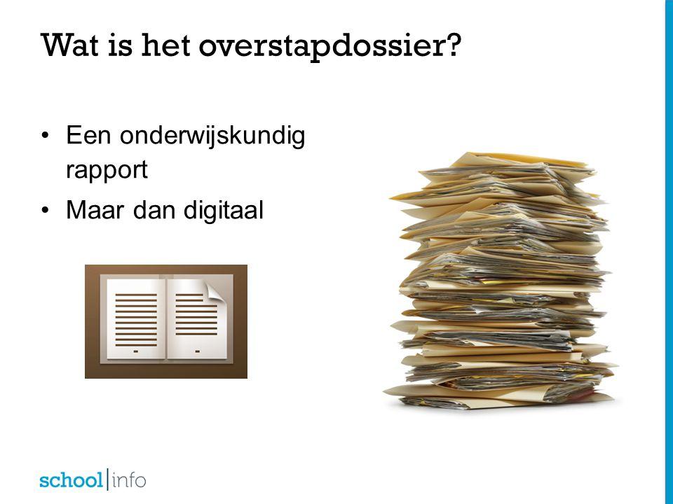 Wat is het overstapdossier? Een onderwijskundig rapport Maar dan digitaal