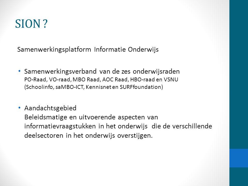SION ? Samenwerkingsplatform Informatie Onderwijs Samenwerkingsverband van de zes onderwijsraden PO-Raad, VO-raad, MBO Raad, AOC Raad, HBO-raad en VSN