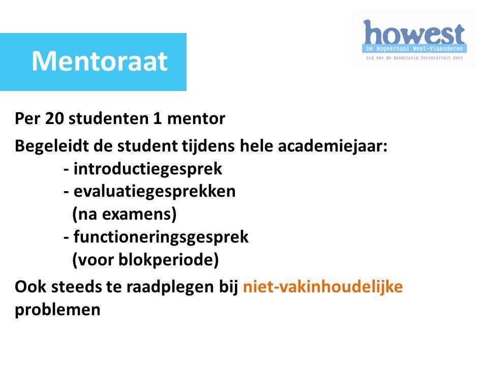 Per 20 studenten 1 mentor Begeleidt de student tijdens hele academiejaar: - introductiegesprek - evaluatiegesprekken (na examens) - functioneringsgesp