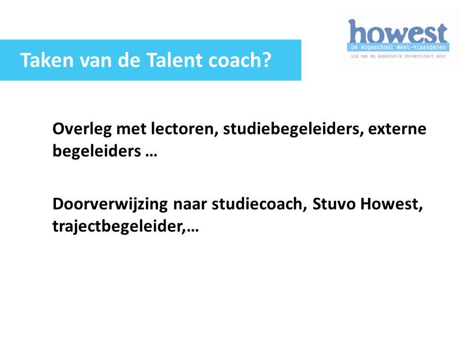 Overleg met lectoren, studiebegeleiders, externe begeleiders … Doorverwijzing naar studiecoach, Stuvo Howest, trajectbegeleider,… Taken van de Talent