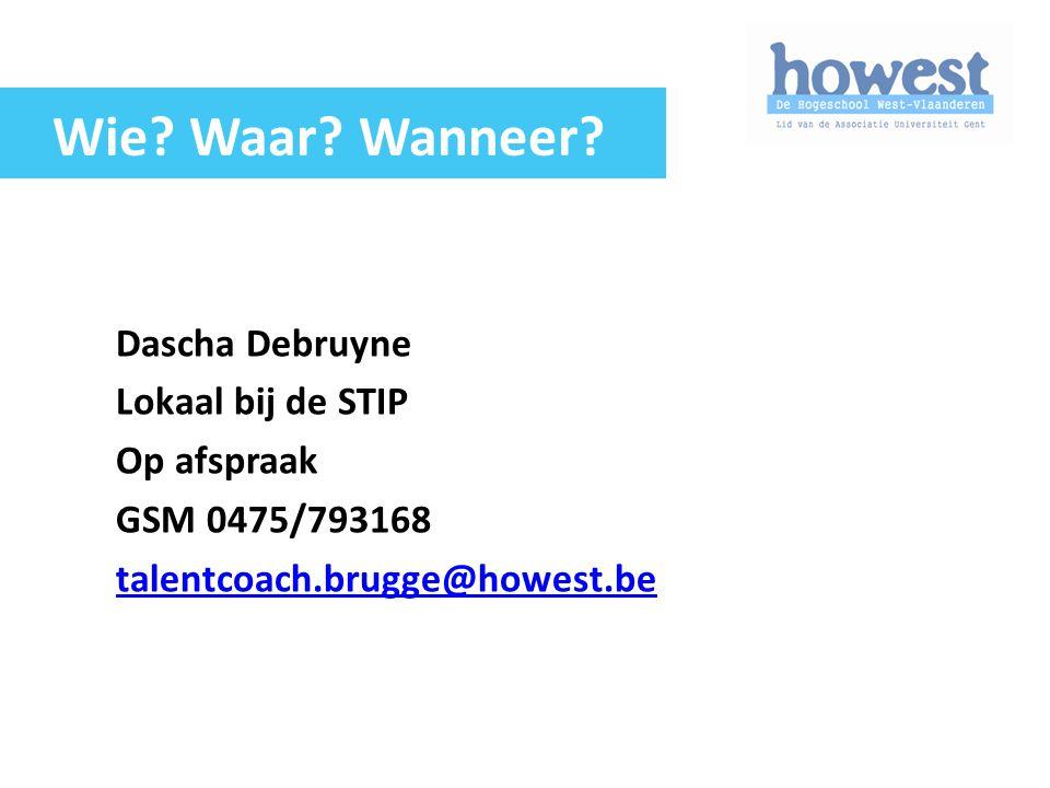 Dascha Debruyne Lokaal bij de STIP Op afspraak GSM 0475/793168 talentcoach.brugge@howest.be Wie? Waar? Wanneer?