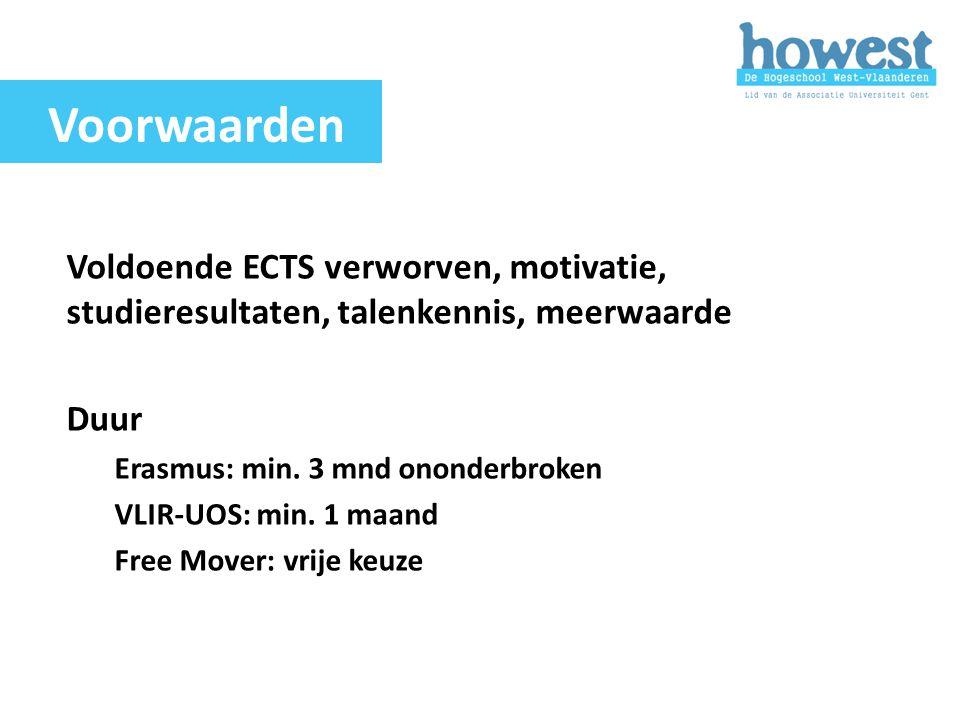Voldoende ECTS verworven, motivatie, studieresultaten, talenkennis, meerwaarde Duur Erasmus: min. 3 mnd ononderbroken VLIR-UOS: min. 1 maand Free Move