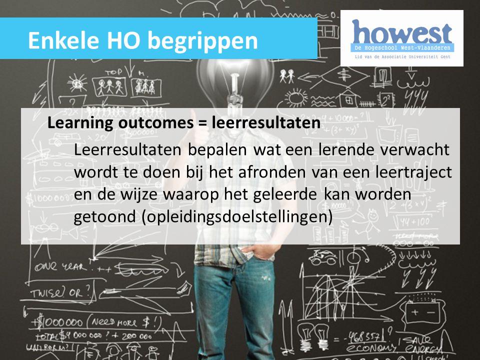 Learning outcomes = leerresultaten Leerresultaten bepalen wat een lerende verwacht wordt te doen bij het afronden van een leertraject en de wijze waar