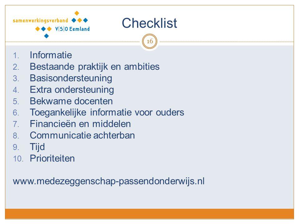 Checklist 16 1. Informatie 2. Bestaande praktijk en ambities 3. Basisondersteuning 4. Extra ondersteuning 5. Bekwame docenten 6. Toegankelijke informa