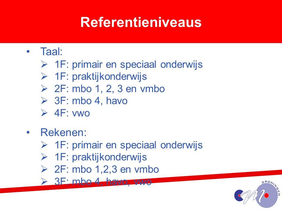 Referentieniveaus Taal:  1F: primair en speciaal onderwijs  1F: praktijkonderwijs  2F: mbo 1, 2, 3 en vmbo  3F: mbo 4, havo  4F: vwo Rekenen:  1F: primair en speciaal onderwijs  1F: praktijkonderwijs  2F: mbo 1,2,3 en vmbo  3F: mbo 4, havo, vwo