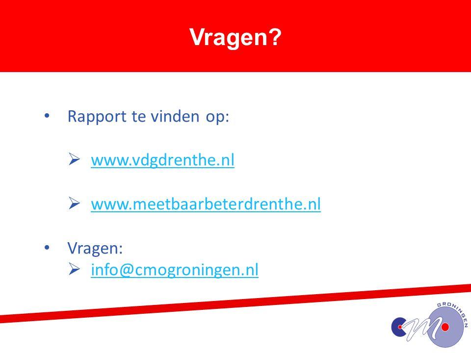 Vragen? Rapport te vinden op:  www.vdgdrenthe.nl www.vdgdrenthe.nl  www.meetbaarbeterdrenthe.nl www.meetbaarbeterdrenthe.nl Vragen:  info@cmogronin