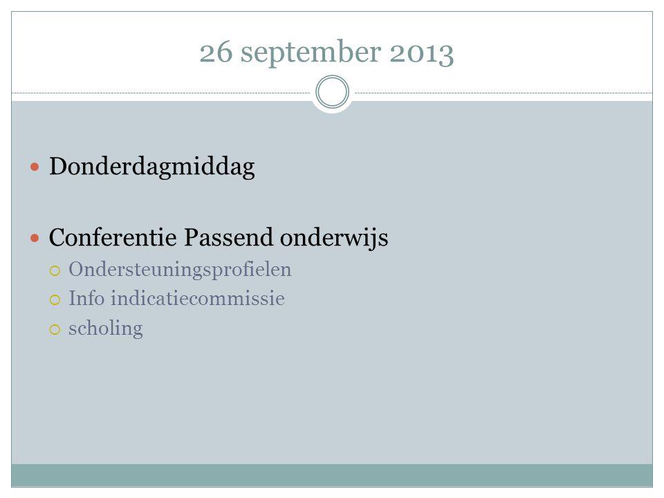 26 september 2013 Donderdagmiddag Conferentie Passend onderwijs  Ondersteuningsprofielen  Info indicatiecommissie  scholing