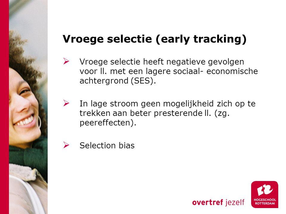 Vroege selectie (early tracking)  Vroege selectie heeft negatieve gevolgen voor ll. met een lagere sociaal- economische achtergrond (SES).  In lage