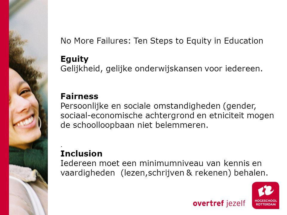 No More Failures: Ten Steps to Equity in Education Eguity Gelijkheid, gelijke onderwijskansen voor iedereen. Fairness Persoonlijke en sociale omstandi